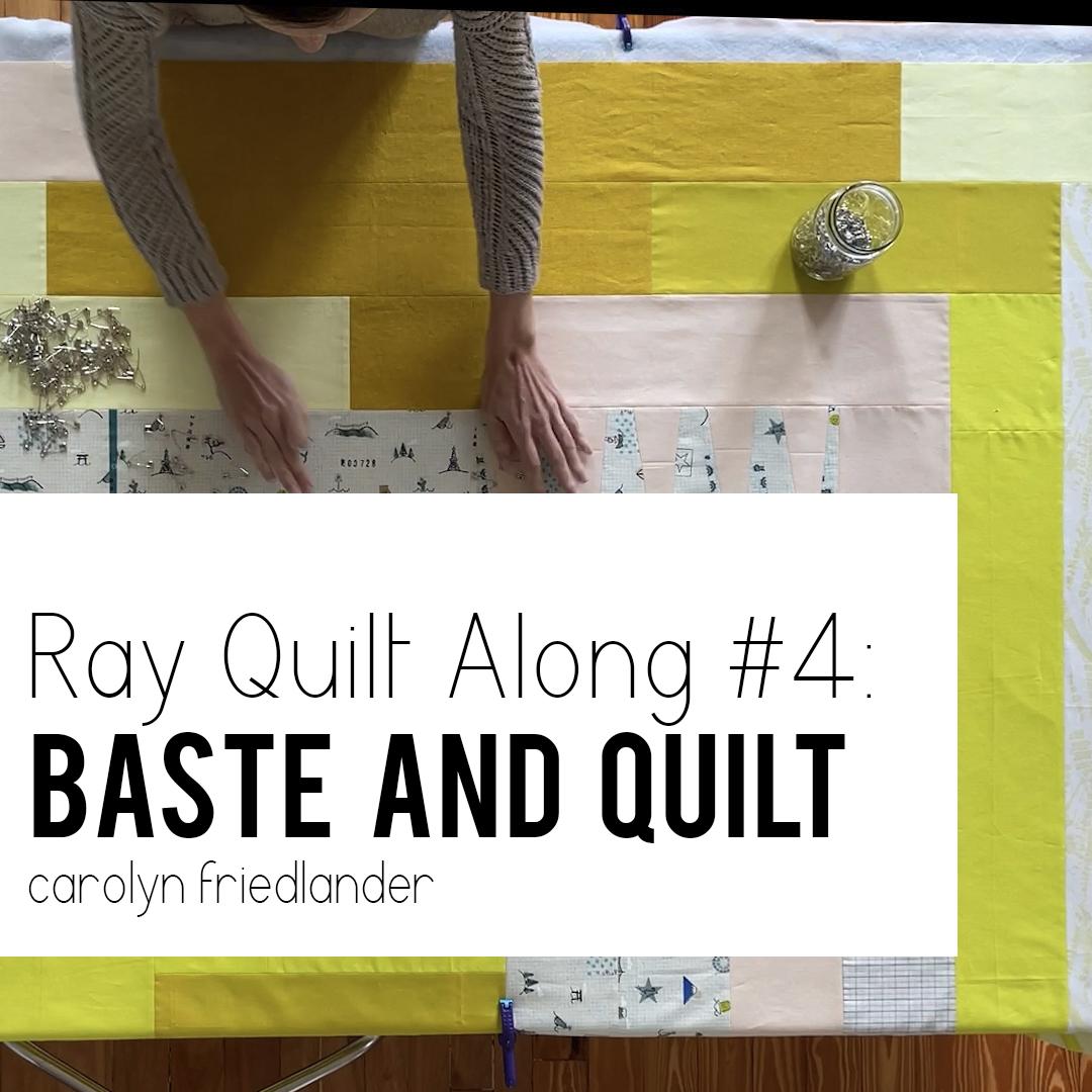 Ray Quilt Along #4: Baste And Quilt . Carolyn Friedlander